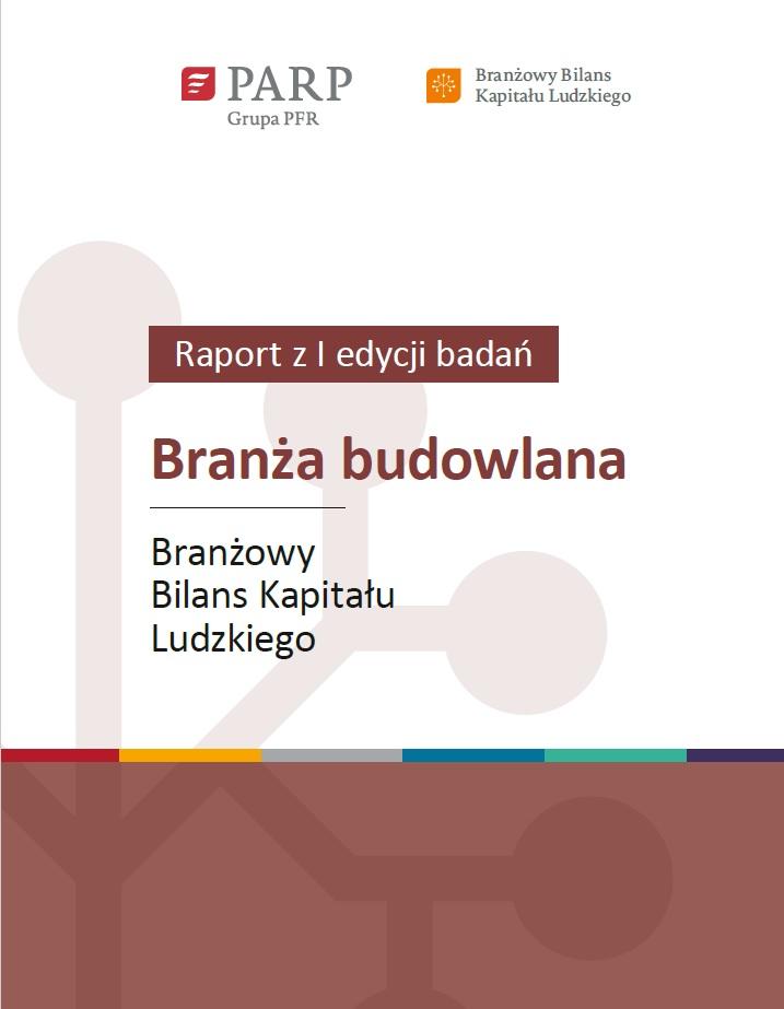 Branżowy Bilans Kapitału Ludzkiego – branża budowlana. Raport podsumowujący I edycję badań realizowanych w latach 2020-2021